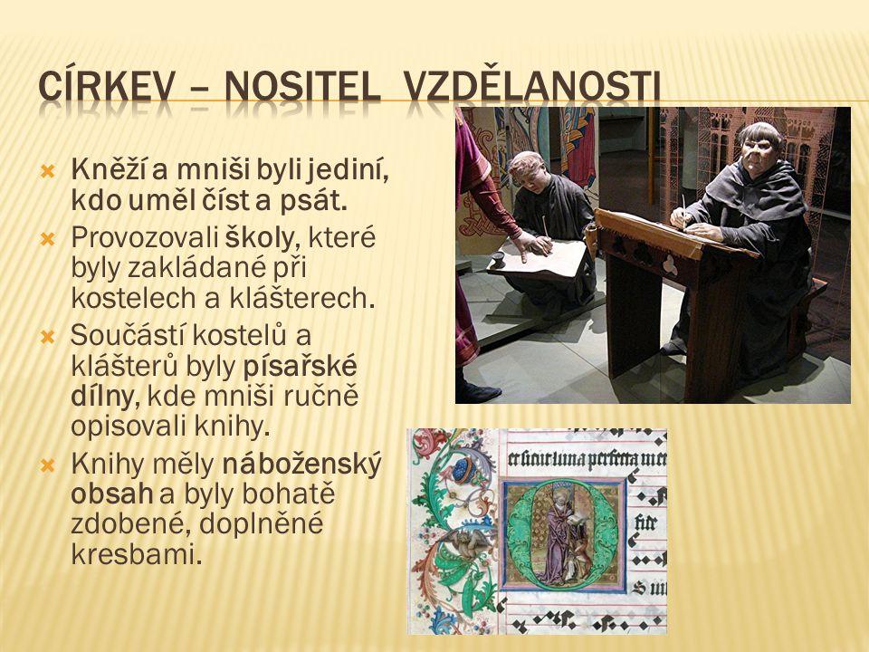  Kněží a mniši byli jediní, kdo uměl číst a psát.  Provozovali školy, které byly zakládané při kostelech a klášterech.  Součástí kostelů a klášterů