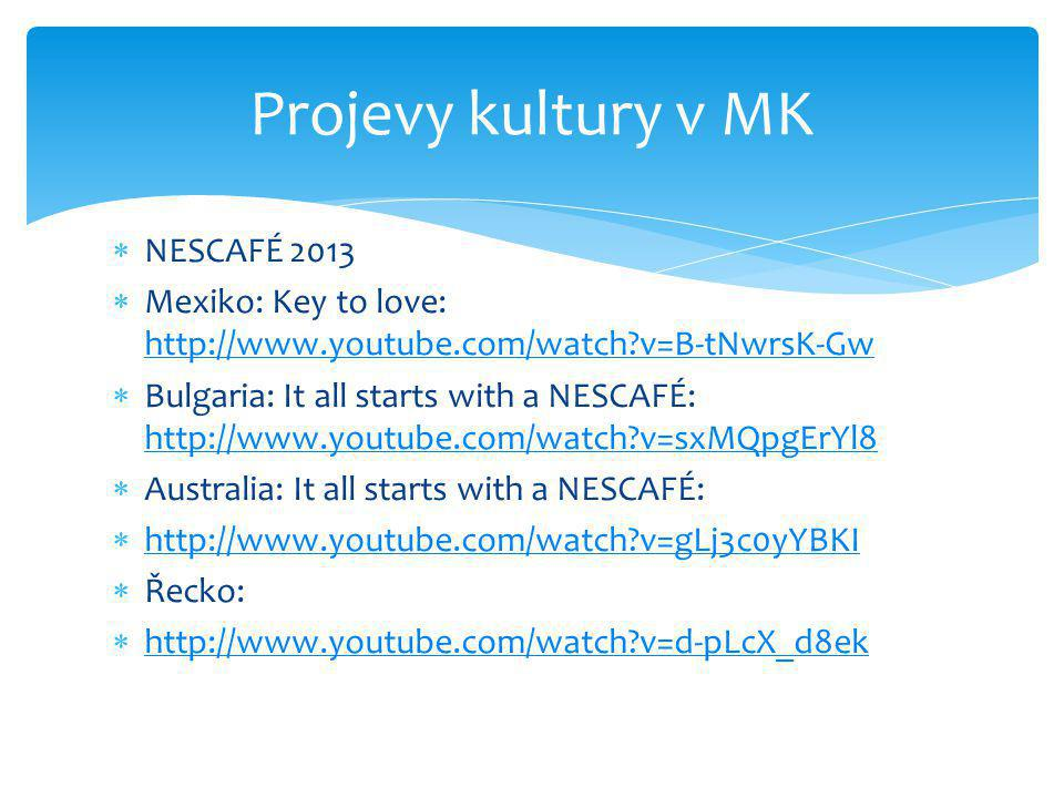  NESCAFÉ 2013  Mexiko: Key to love: http://www.youtube.com/watch?v=B-tNwrsK-Gw http://www.youtube.com/watch?v=B-tNwrsK-Gw  Bulgaria: It all starts