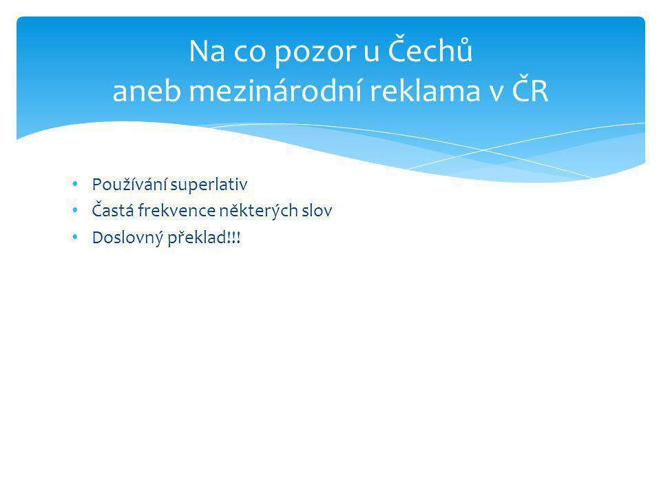 • Používání superlativ • Častá frekvence některých slov • Doslovný překlad!!! Na co pozor u Čechů aneb mezinárodní reklama v ČR