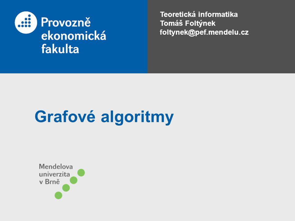 Teoretická informatika Tomáš Foltýnek foltynek@pef.mendelu.cz Grafové algoritmy