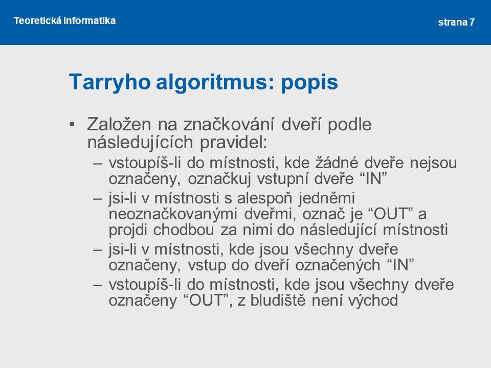 Teoretická informatika Tarryho algoritmus: popis •Založen na značkování dveří podle následujících pravidel: –vstoupíš-li do místnosti, kde žádné dveře