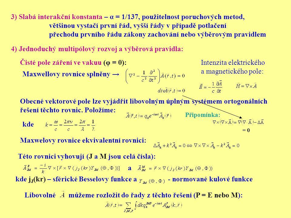 3) Slabá interakční konstanta – α = 1/137, použitelnost poruchových metod, většinou vystačí první řád, vyšší řády v případě potlačení přechodu prvního