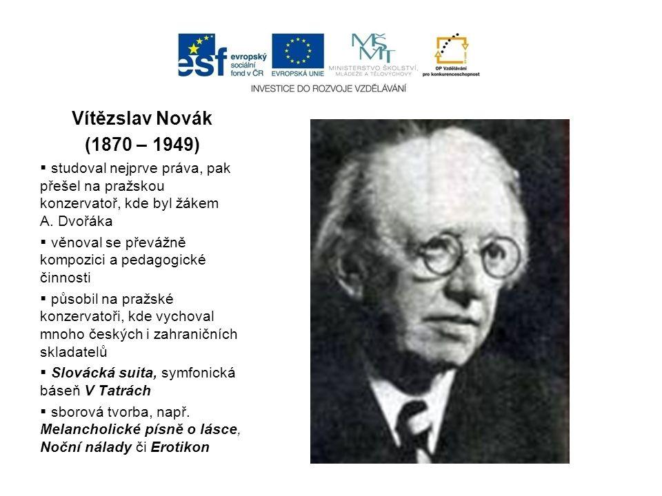 Josef Suk (1874–1935)  konzervatoř v Praze, kde byl také žákem A.