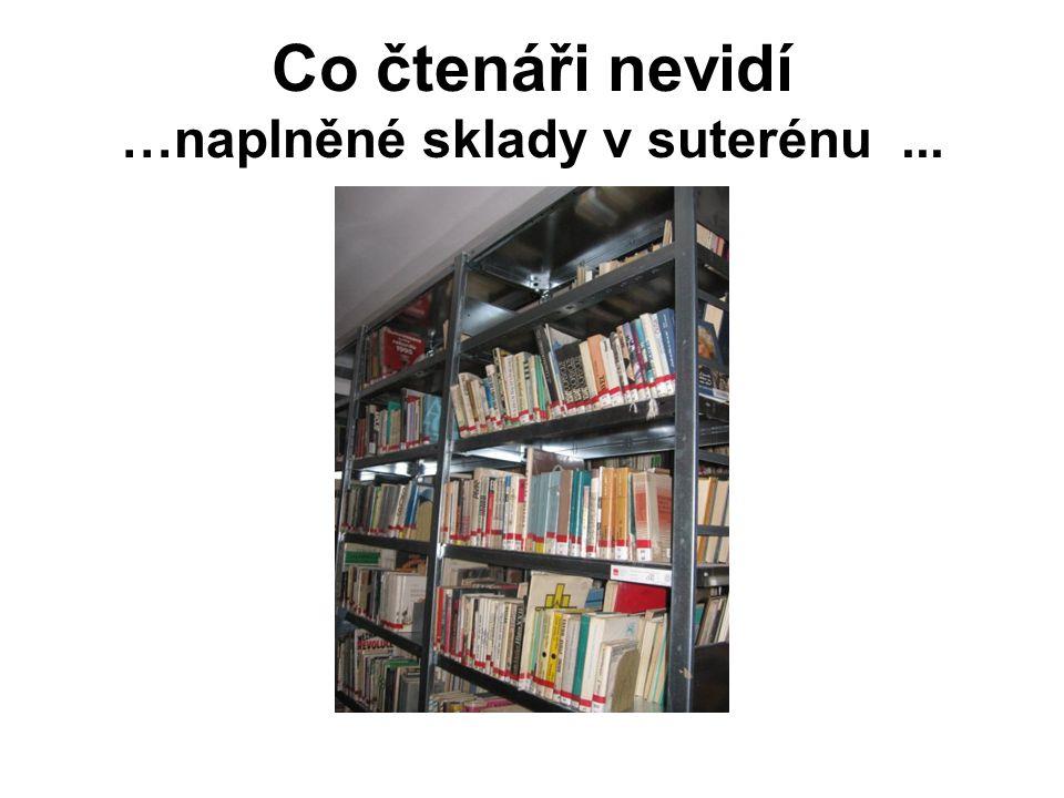 Co čtenáři nevidí …naplněné sklady v suterénu...