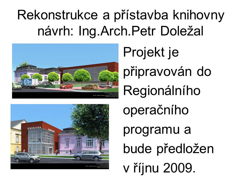 Rekonstrukce a přístavba knihovny návrh: Ing.Arch.Petr Doležal Projekt je připravován do Regionálního operačního programu a bude předložen v říjnu 2009.