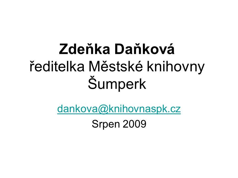 Zdeňka Daňková ředitelka Městské knihovny Šumperk dankova@knihovnaspk.cz Srpen 2009
