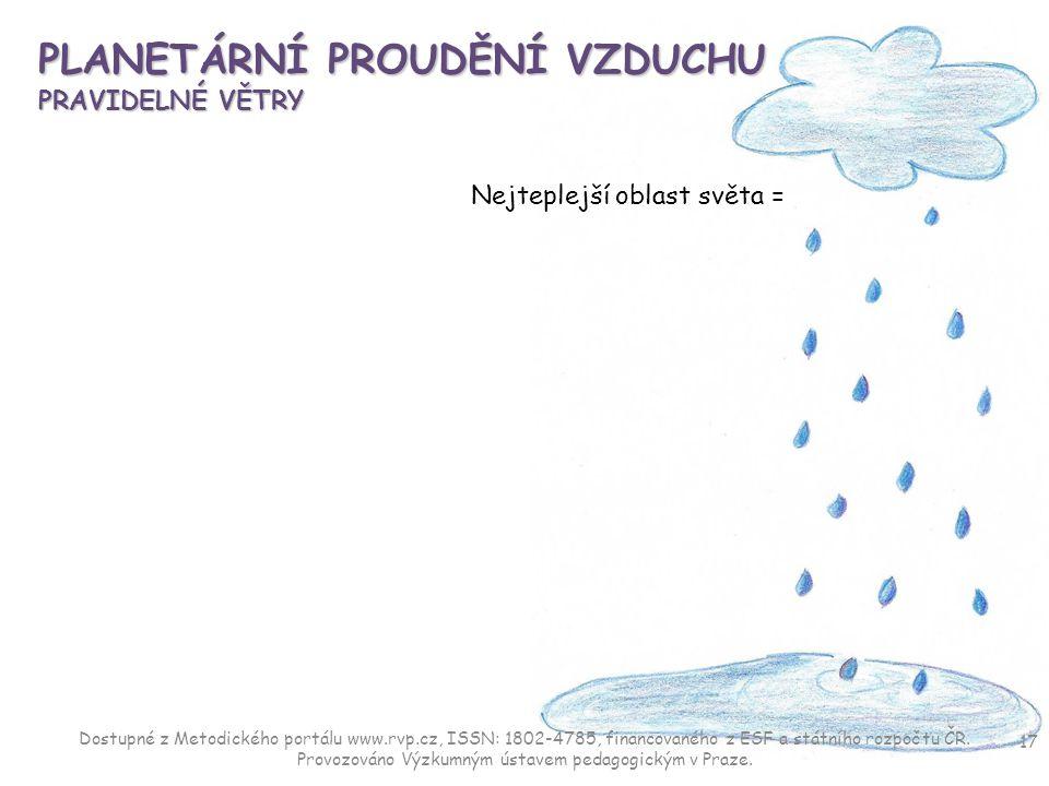 PLANETÁRNÍ PROUDĚNÍ VZDUCHU PRAVIDELNÉ VĚTRY Nejteplejší oblast světa = 17 Dostupné z Metodického portálu www.rvp.cz, ISSN: 1802-4785, financovaného z