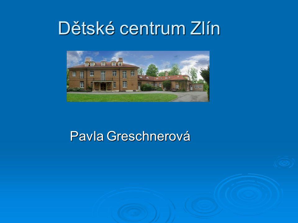 Dětské centrum Zlín Dětské centrum Zlín Pavla Greschnerová Pavla Greschnerová