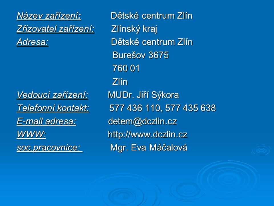 Název zařízení: Dětské centrum Zlín Zřizovatel zařízení: Zlínský kraj Adresa: Dětské centrum Zlín Burešov 3675 Burešov 3675 760 01 760 01 Zlín Zlín Ve