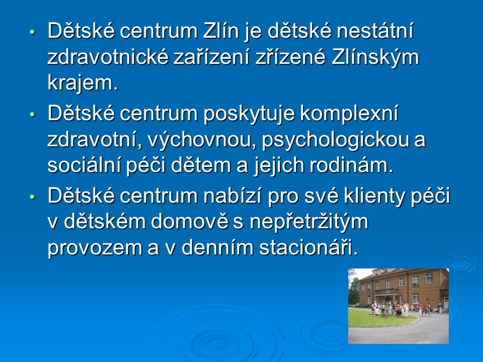• Dětské centrum Zlín je dětské nestátní zdravotnické zařízení zřízené Zlínským krajem. • Dětské centrum poskytuje komplexní zdravotní, výchovnou, psy