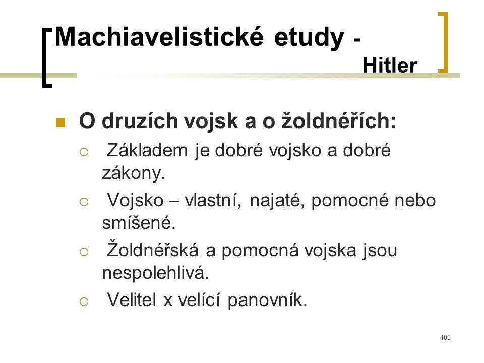 100 Machiavelistické etudy - Hitler  O druzích vojsk a o žoldnéřích:  Základem je dobré vojsko a dobré zákony.