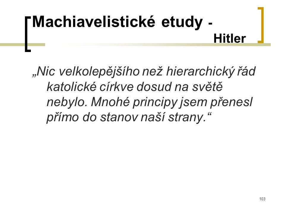 """103 Machiavelistické etudy - Hitler """"Nic velkolepějšího než hierarchický řád katolické církve dosud na světě nebylo."""