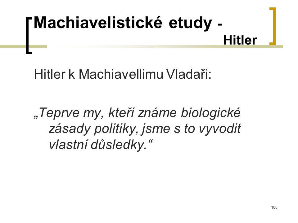 """106 Machiavelistické etudy - Hitler Hitler k Machiavellimu Vladaři: """"Teprve my, kteří známe biologické zásady politiky, jsme s to vyvodit vlastní důsledky."""