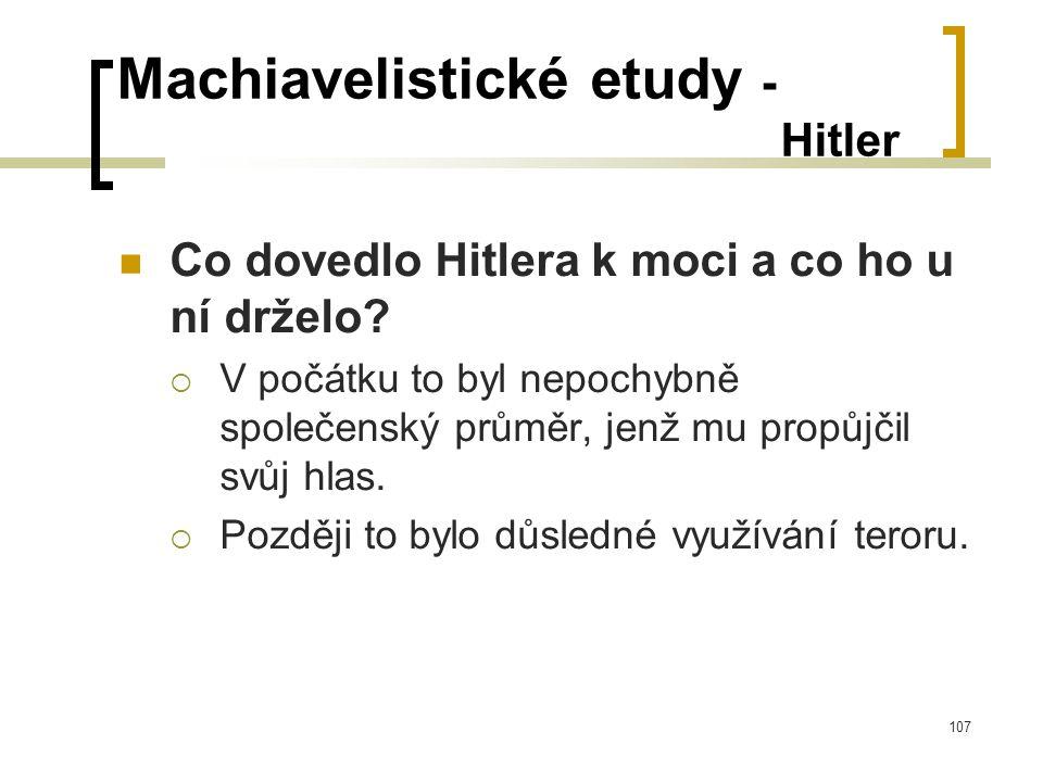 107 Machiavelistické etudy - Hitler  Co dovedlo Hitlera k moci a co ho u ní drželo.