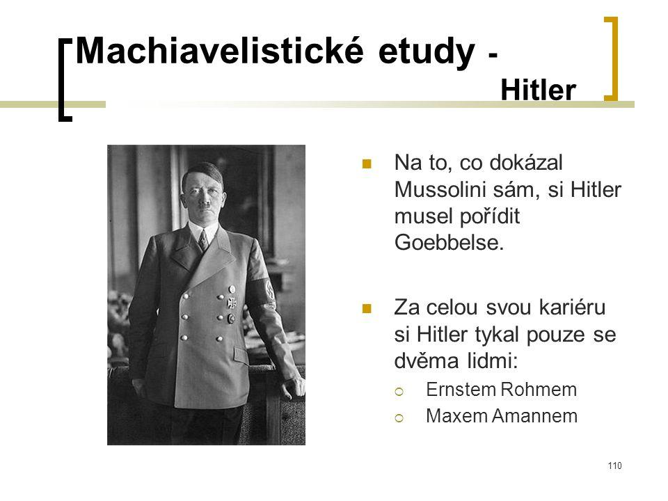 110 Machiavelistické etudy - Hitler  Na to, co dokázal Mussolini sám, si Hitler musel pořídit Goebbelse.
