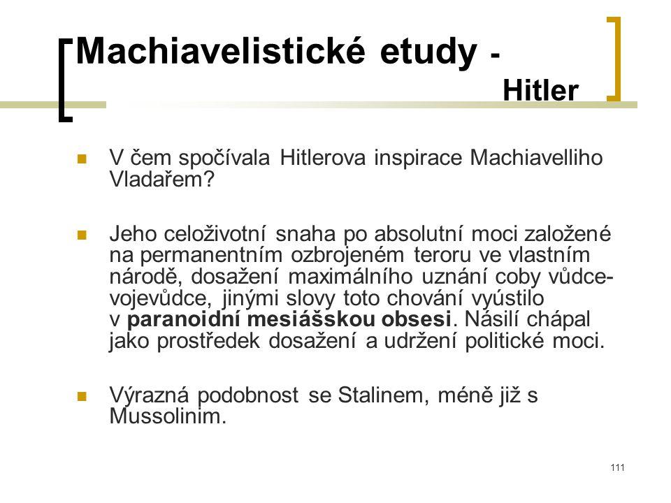 111 Machiavelistické etudy - Hitler  V čem spočívala Hitlerova inspirace Machiavelliho Vladařem.