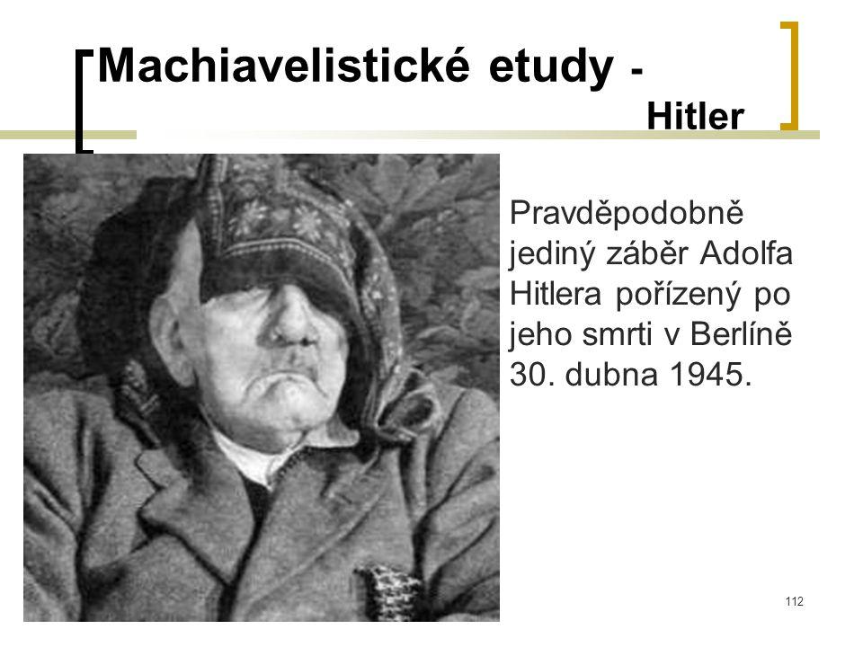 112 Machiavelistické etudy - Hitler  Pravděpodobně jediný záběr Adolfa Hitlera pořízený po jeho smrti v Berlíně 30.