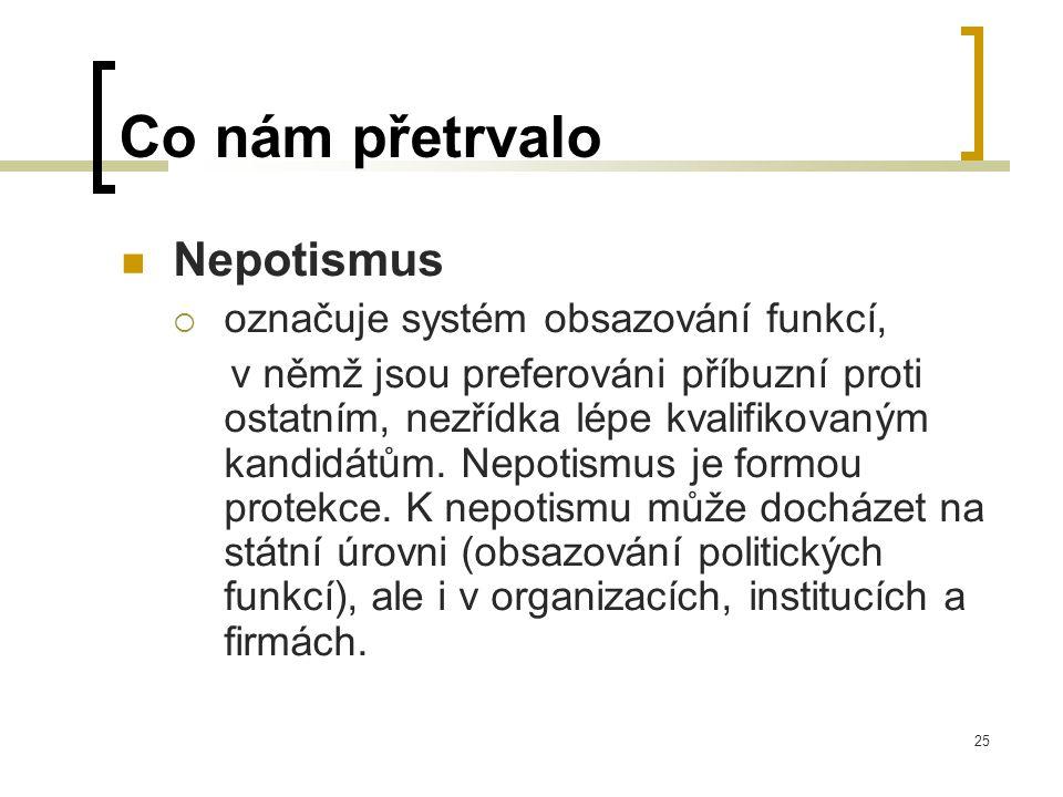 25 Co nám přetrvalo  Nepotismus  označuje systém obsazování funkcí, v němž jsou preferováni příbuzní proti ostatním, nezřídka lépe kvalifikovaným kandidátům.