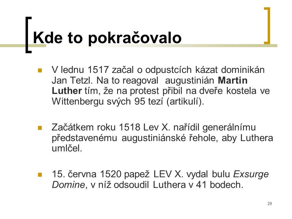 29 Kde to pokračovalo  V lednu 1517 začal o odpustcích kázat dominikán Jan Tetzl.