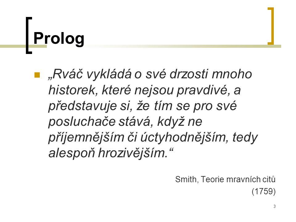 """3 Prolog  """"Rváč vykládá o své drzosti mnoho historek, které nejsou pravdivé, a představuje si, že tím se pro své posluchače stává, když ne příjemnějším či úctyhodnějším, tedy alespoň hrozivějším. Smith, Teorie mravních citů (1759)"""