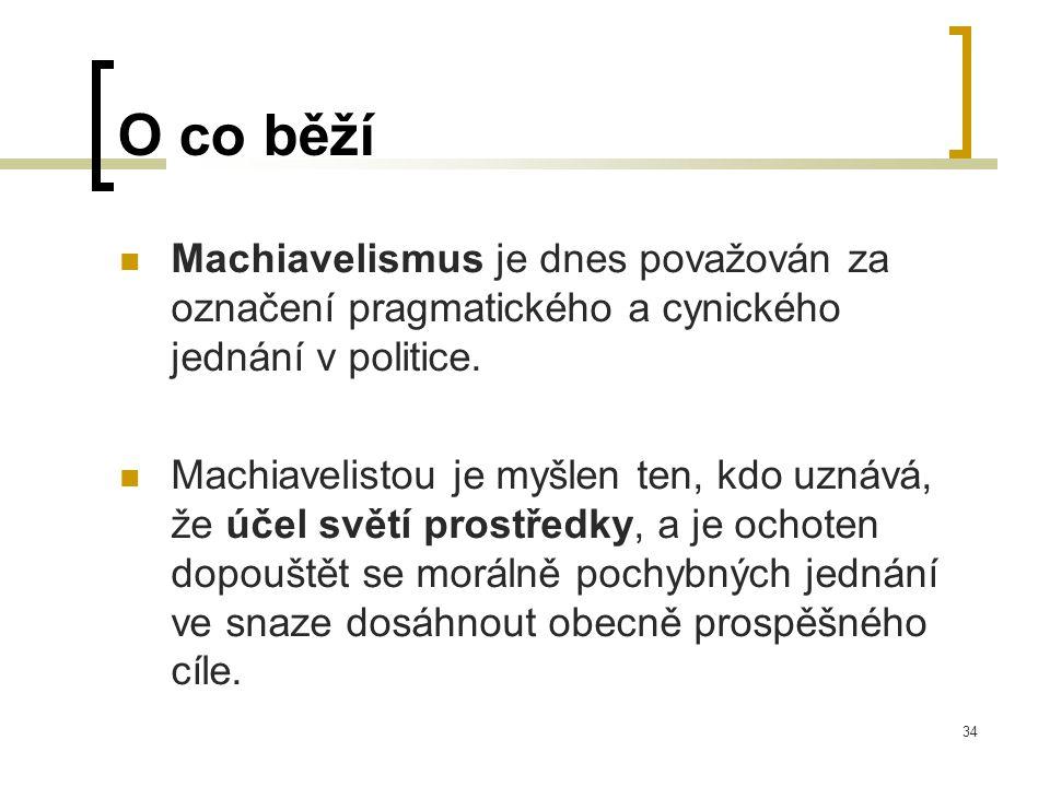 34 O co běží  Machiavelismus je dnes považován za označení pragmatického a cynického jednání v politice.