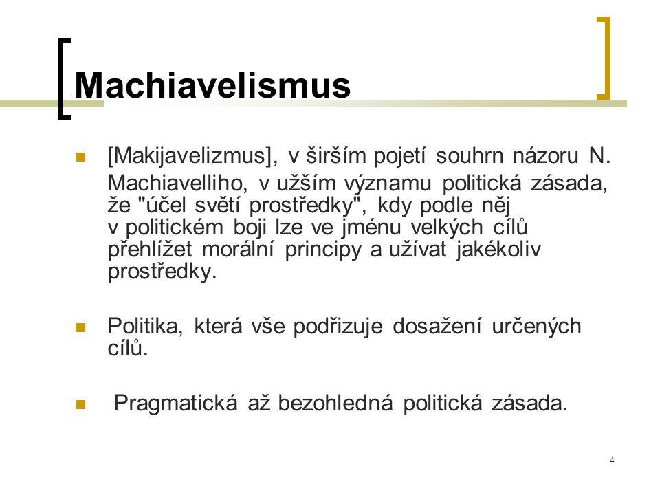 4 Machiavelismus  [Makijavelizmus], v širším pojetí souhrn názoru N.