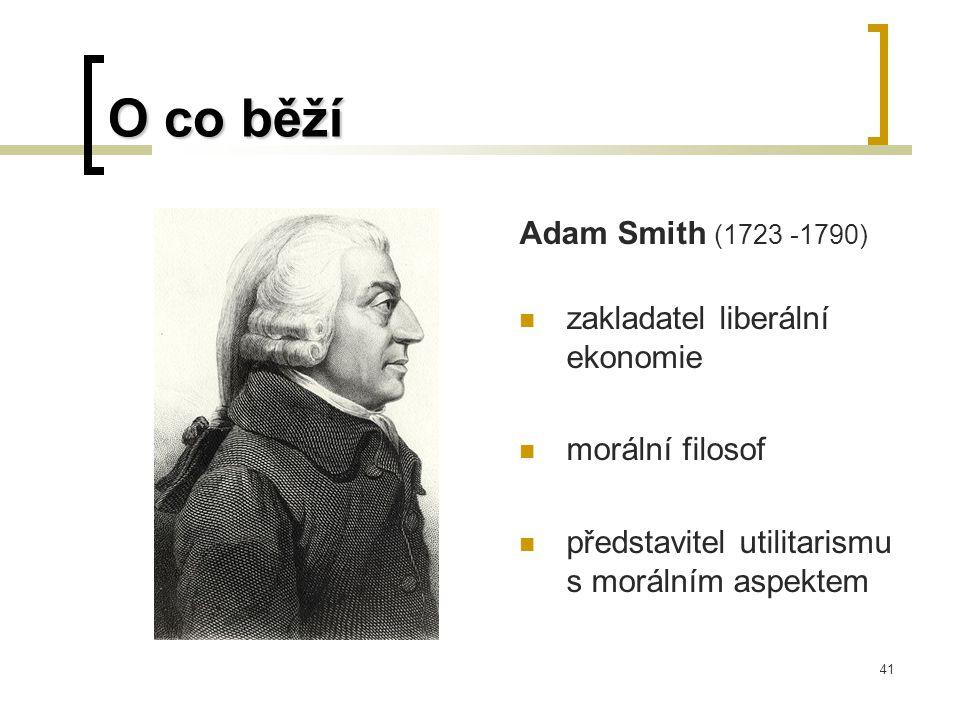 41 O co běží Adam Smith (1723 -1790)  zakladatel liberální ekonomie  morální filosof  představitel utilitarismu s morálním aspektem
