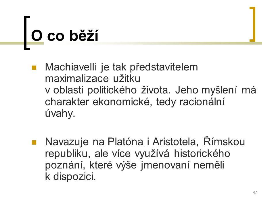 47 O co běží  Machiavelli je tak představitelem maximalizace užitku v oblasti politického života.