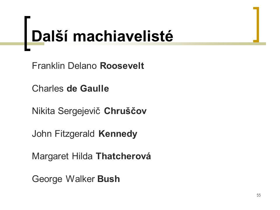 55 Další machiavelisté Franklin Delano Roosevelt Charles de Gaulle Nikita Sergejevič Chruščov John Fitzgerald Kennedy Margaret Hilda Thatcherová George Walker Bush