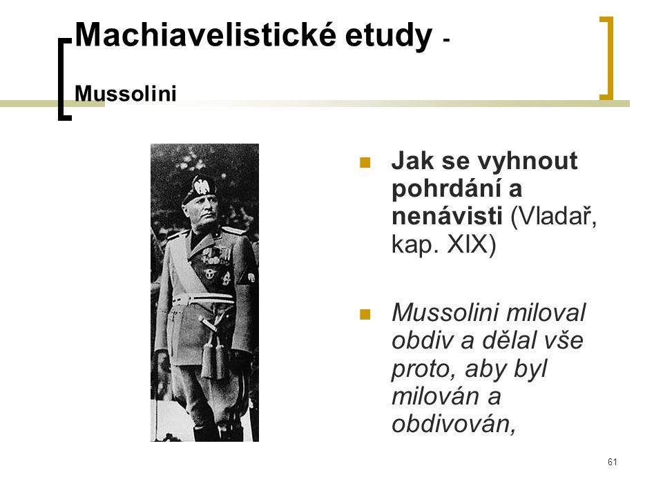 61 Machiavelistické etudy - Mussolini  Jak se vyhnout pohrdání a nenávisti (Vladař, kap.
