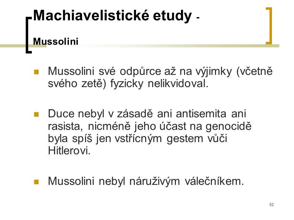 62 Machiavelistické etudy - Mussolini  Mussolini své odpůrce až na výjimky (včetně svého zetě) fyzicky nelikvidoval.