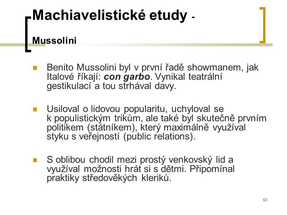 63 Machiavelistické etudy - Mussolini  Benito Mussolini byl v první řadě showmanem, jak Italové říkají: con garbo.