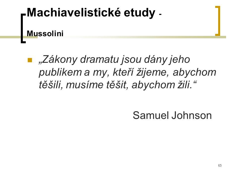 """65 Machiavelistické etudy - Mussolini  """"Zákony dramatu jsou dány jeho publikem a my, kteří žijeme, abychom těšili, musíme těšit, abychom žili. Samuel Johnson"""