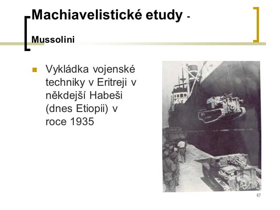 67 Machiavelistické etudy - Mussolini  Vykládka vojenské techniky v Eritreji v někdejší Habeši (dnes Etiopii) v roce 1935