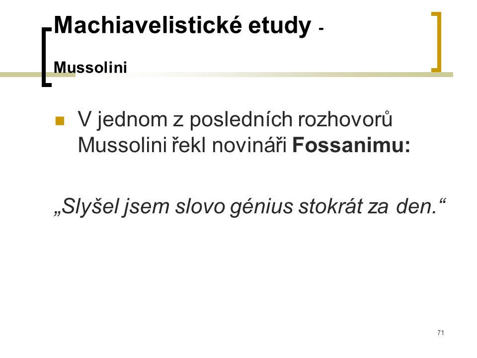 """71 Machiavelistické etudy - Mussolini  V jednom z posledních rozhovorů Mussolini řekl novináři Fossanimu: """"Slyšel jsem slovo génius stokrát za den."""