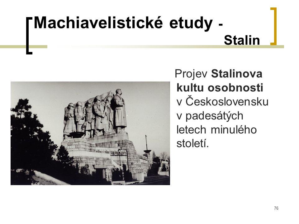 76 Machiavelistické etudy - Stalin Projev Stalinova kultu osobnosti v Československu v padesátých letech minulého století.