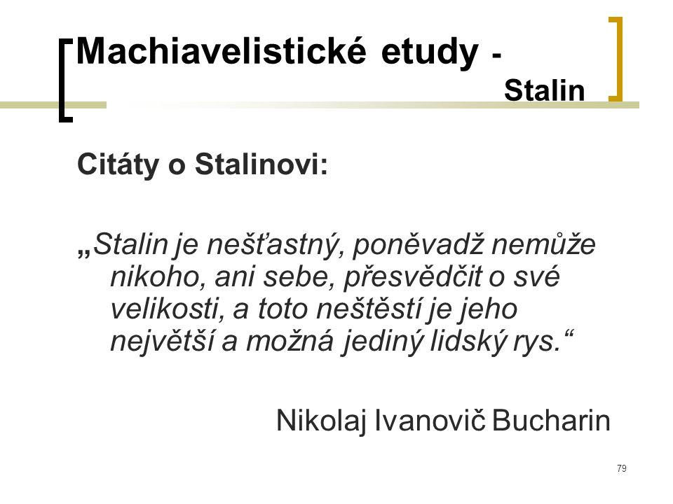 """79 Machiavelistické etudy - Stalin Citáty o Stalinovi: """"Stalin je nešťastný, poněvadž nemůže nikoho, ani sebe, přesvědčit o své velikosti, a toto neštěstí je jeho největší a možná jediný lidský rys. Nikolaj Ivanovič Bucharin"""