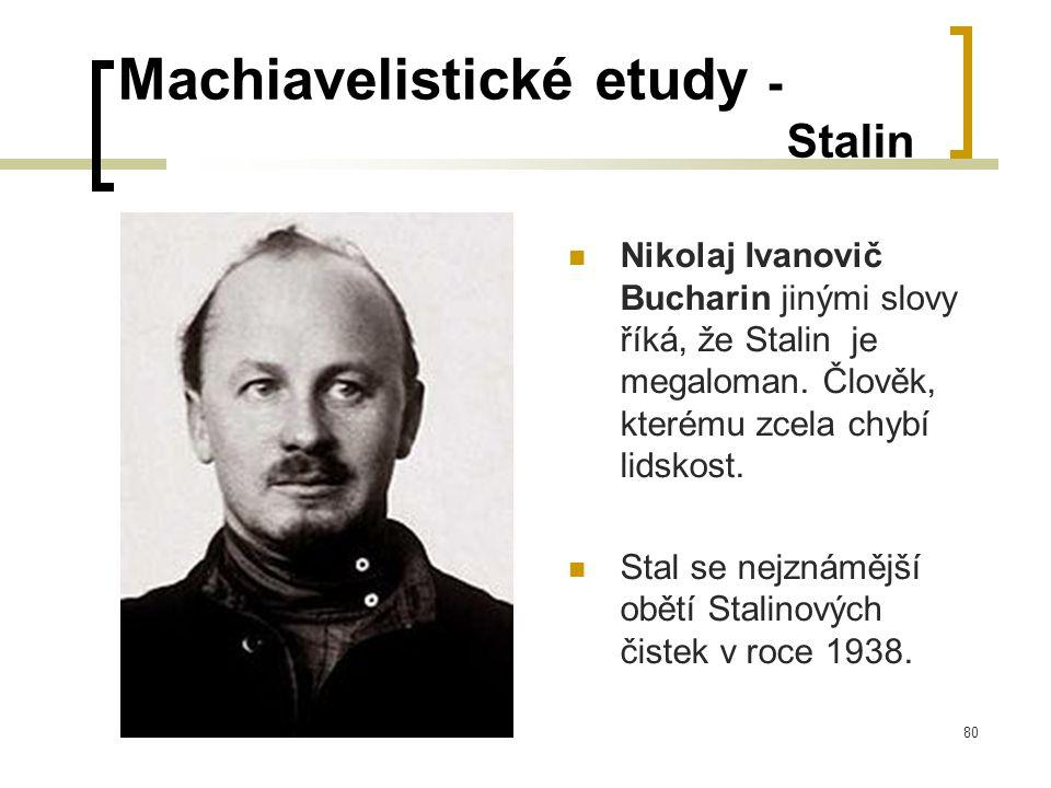 80 Machiavelistické etudy - Stalin  Nikolaj Ivanovič Bucharin jinými slovy říká, že Stalin je megaloman.