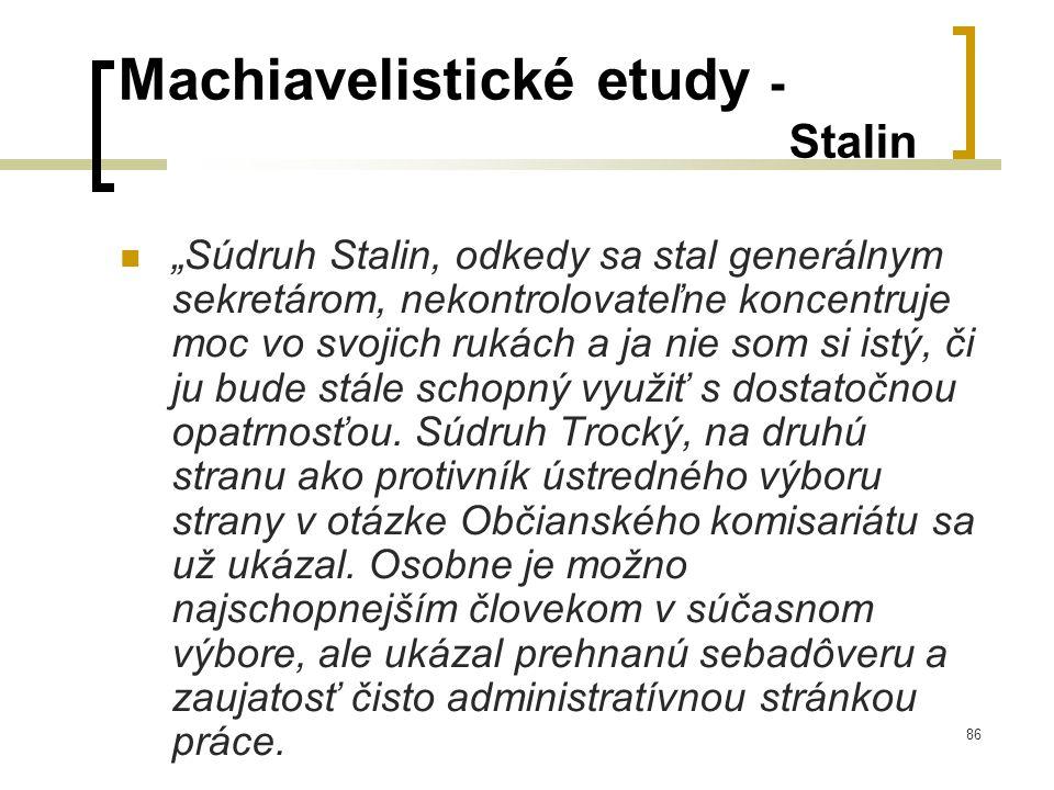 """86 Machiavelistické etudy - Stalin  """"Súdruh Stalin, odkedy sa stal generálnym sekretárom, nekontrolovateľne koncentruje moc vo svojich rukách a ja nie som si istý, či ju bude stále schopný využiť s dostatočnou opatrnosťou."""