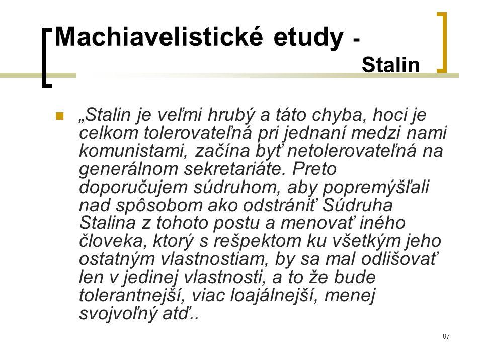 """87 Machiavelistické etudy - Stalin  """"Stalin je veľmi hrubý a táto chyba, hoci je celkom tolerovateľná pri jednaní medzi nami komunistami, začína byť netolerovateľná na generálnom sekretariáte."""
