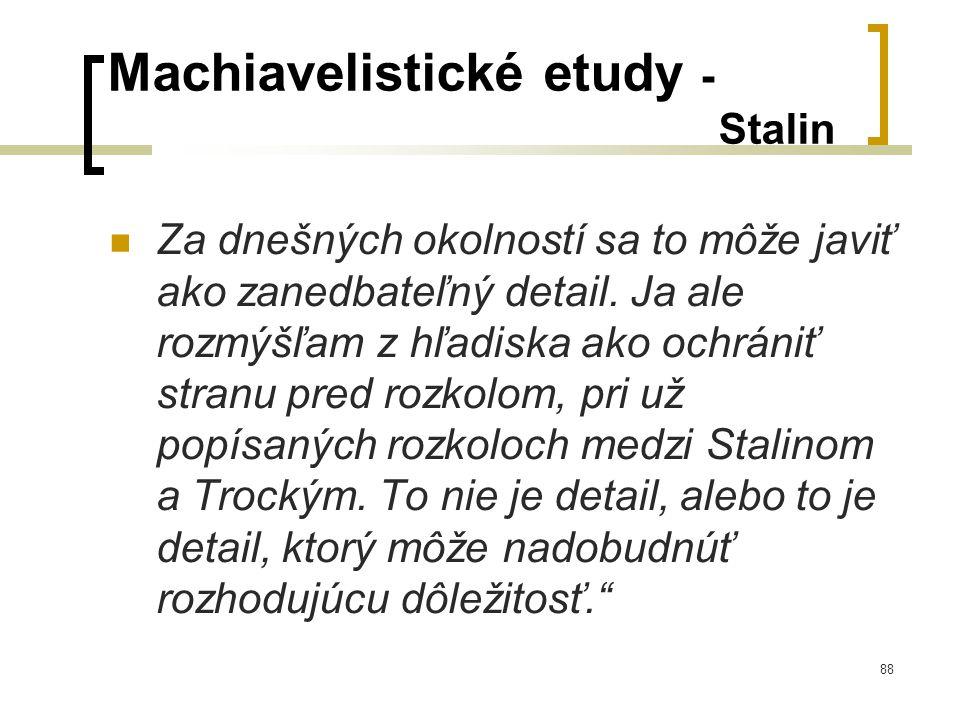 88 Machiavelistické etudy - Stalin  Za dnešných okolností sa to môže javiť ako zanedbateľný detail.