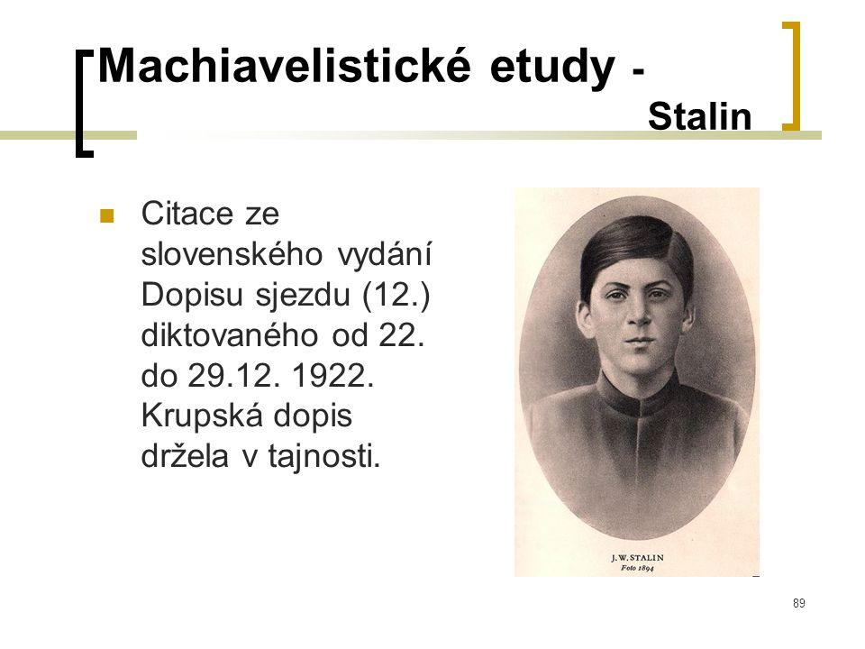 89 Machiavelistické etudy - Stalin  Citace ze slovenského vydání Dopisu sjezdu (12.) diktovaného od 22.