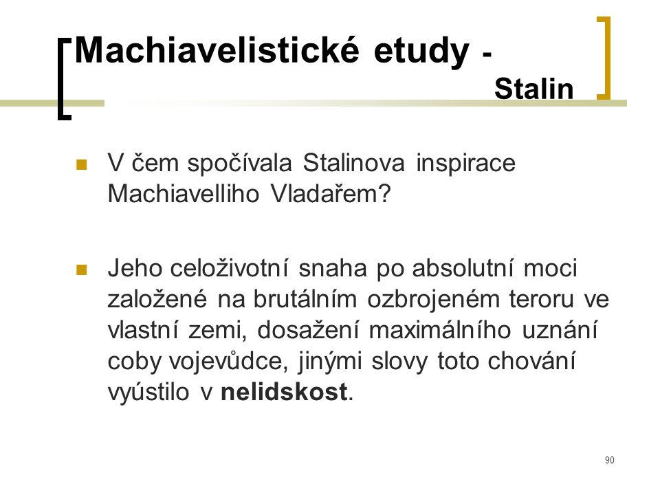 90 Machiavelistické etudy - Stalin  V čem spočívala Stalinova inspirace Machiavelliho Vladařem.