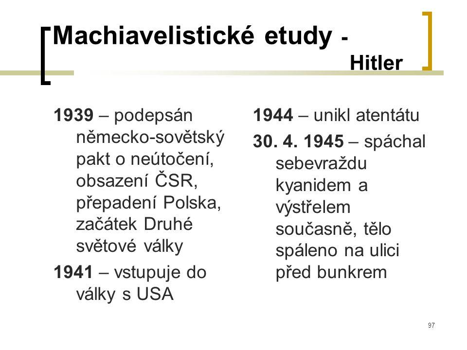 97 Machiavelistické etudy - Hitler 1939 – podepsán německo-sovětský pakt o neútočení, obsazení ČSR, přepadení Polska, začátek Druhé světové války 1941 – vstupuje do války s USA 1944 – unikl atentátu 30.