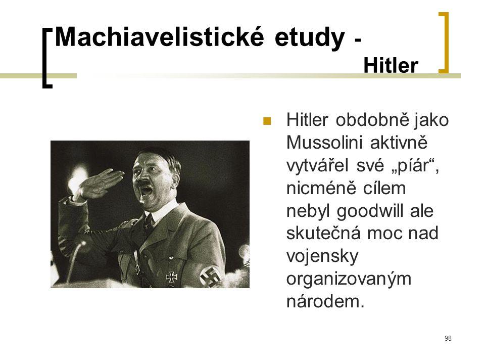 """98 Machiavelistické etudy - Hitler  Hitler obdobně jako Mussolini aktivně vytvářel své """"píár , nicméně cílem nebyl goodwill ale skutečná moc nad vojensky organizovaným národem."""