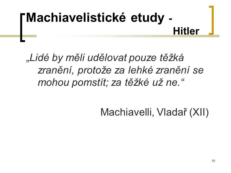 """99 Machiavelistické etudy - Hitler """"Lidé by měli udělovat pouze těžká zranění, protože za lehké zranění se mohou pomstít; za těžké už ne. Machiavelli, Vladař (XII)"""