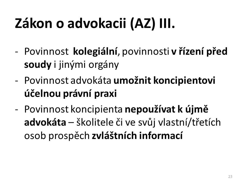 Zákon o advokacii (AZ) III. -Povinnost kolegiální, povinnosti v řízení před soudy i jinými orgány -Povinnost advokáta umožnit koncipientovi účelnou pr
