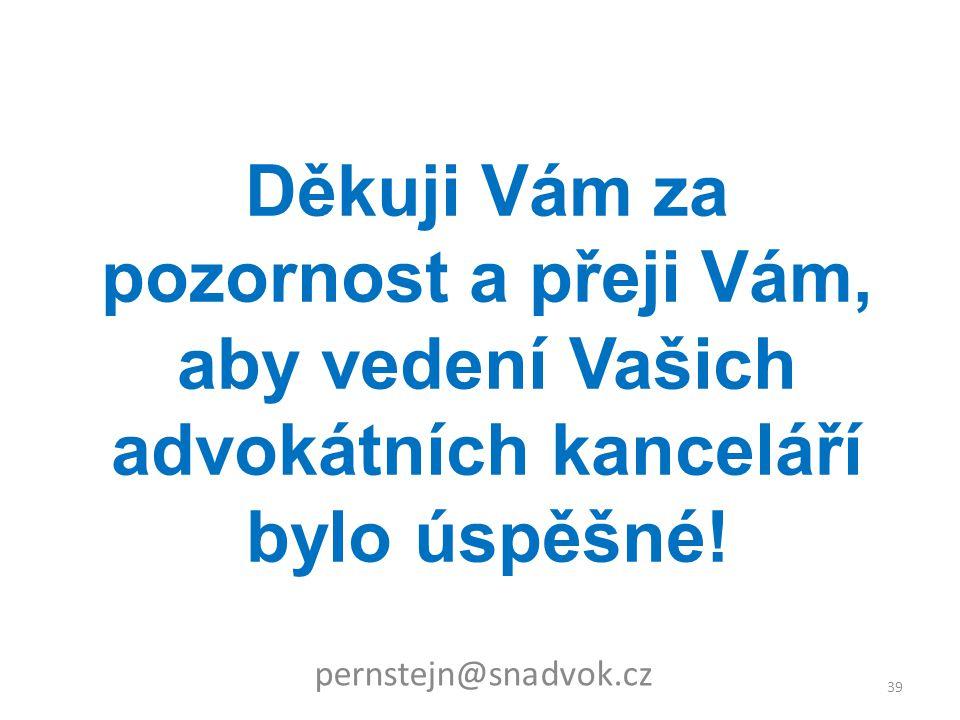 Děkuji Vám za pozornost a přeji Vám, aby vedení Vašich advokátních kanceláří bylo úspěšné! 39 pernstejn@snadvok.cz