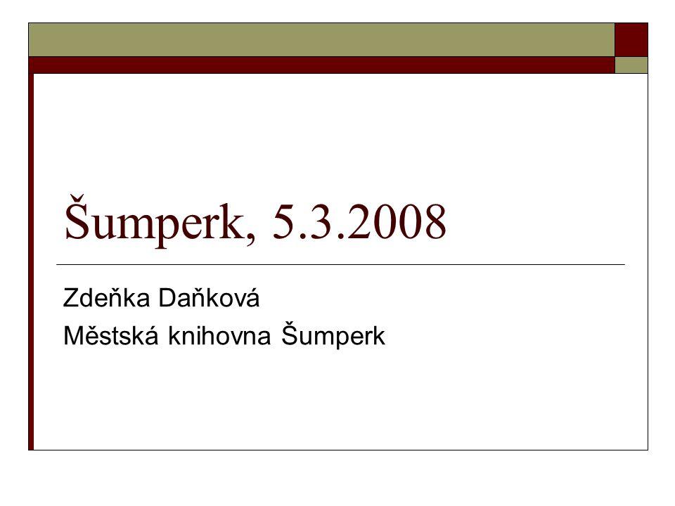 Šumperk, 5.3.2008 Zdeňka Daňková Městská knihovna Šumperk