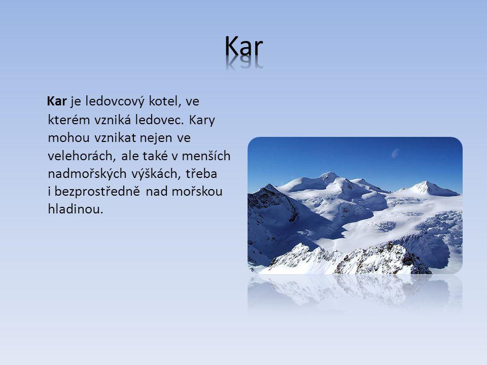 Kar je ledovcový kotel, ve kterém vzniká ledovec.